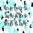 Delta Swamp Music