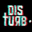 Disturb •