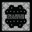 I'm a House Gangster